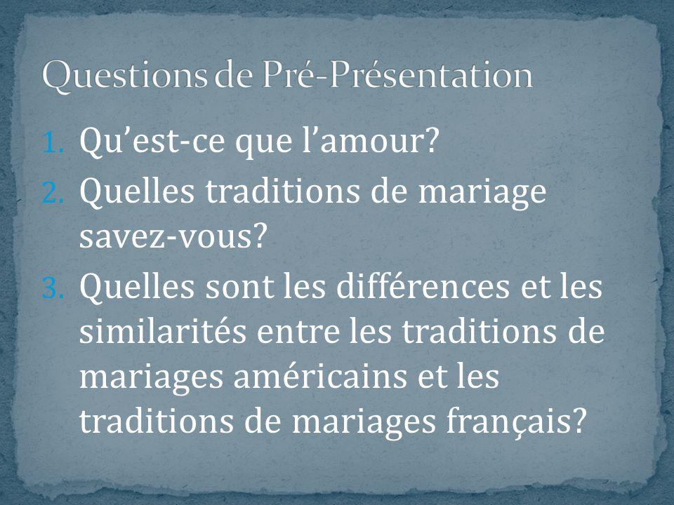 1. Quest-ce que lamour? 2. Quelles traditions de mariage savez-vous? 3. Quelles sont les différences et les similarités entre les traditions de mariag