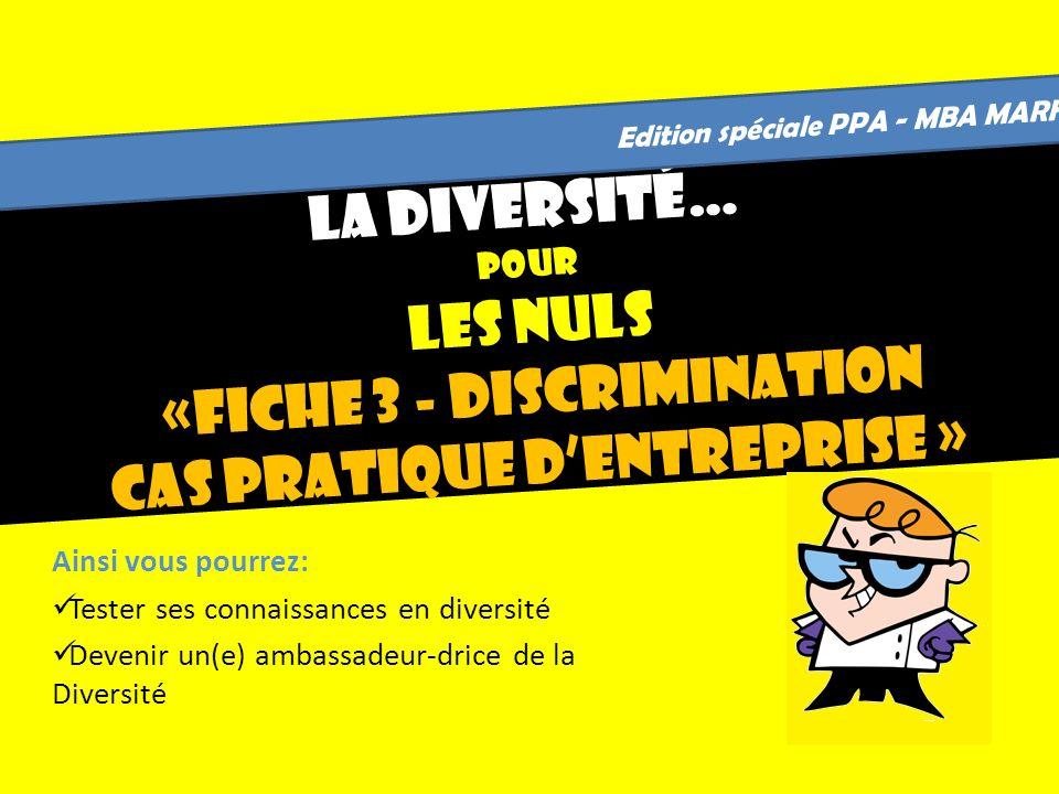 La Diversité… Pour LES nuls «fiche 3 - discrimination cas pratique dentreprise » Ainsi vous pourrez: Tester ses connaissances en diversité Devenir un(