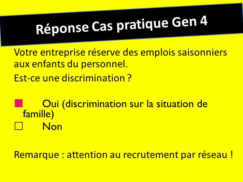 Réponse Cas pratique Gen 4 Votre entreprise réserve des emplois saisonniers aux enfants du personnel. Est-ce une discrimination ? Oui (discrimination
