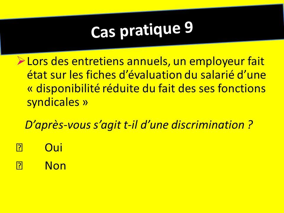 Cas pratique 9 Lors des entretiens annuels, un employeur fait état sur les fiches dévaluation du salarié dune « disponibilité réduite du fait des ses