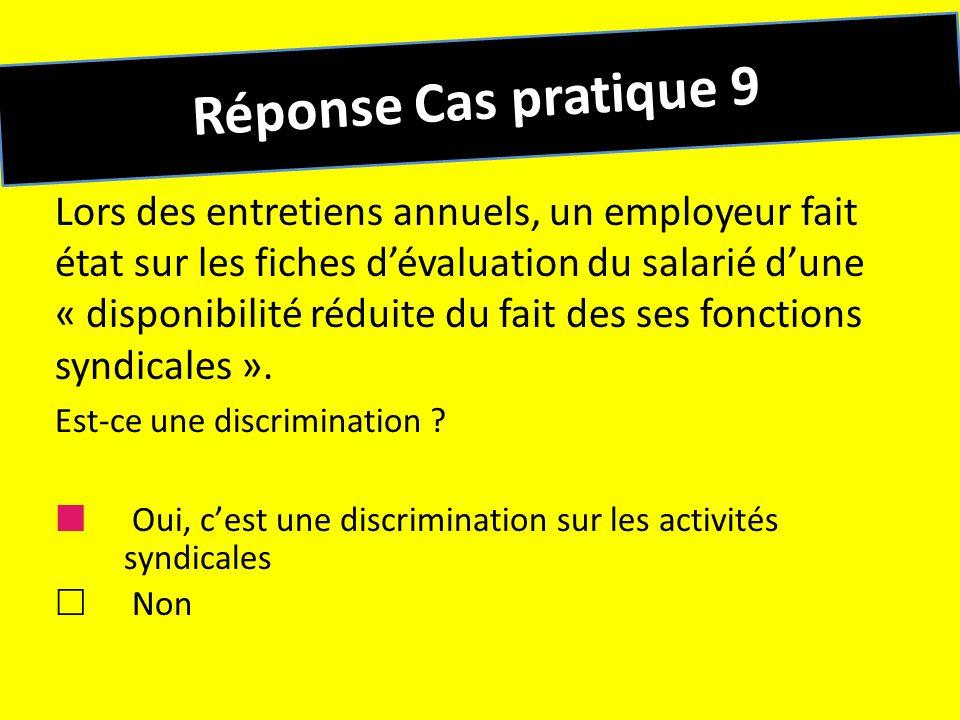 Réponse Cas pratique 9 Lors des entretiens annuels, un employeur fait état sur les fiches dévaluation du salarié dune « disponibilité réduite du fait