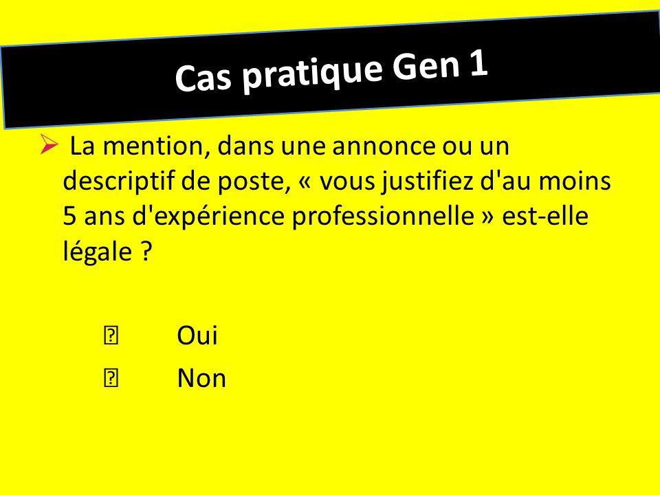 Réponse cas pratique Gen 1 La mention, dans une annonce ou un descriptif de poste, « vous justifiez d au moins 5 ans d expérience professionnelle » est-elle légale .