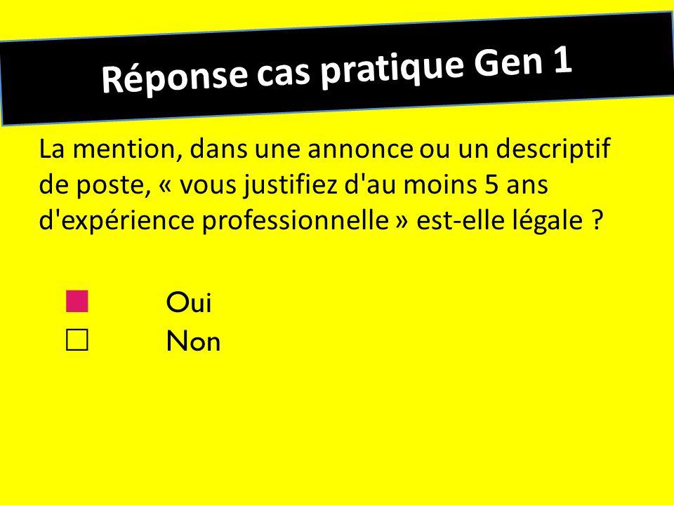 Réponse cas pratique Gen 1 La mention, dans une annonce ou un descriptif de poste, « vous justifiez d'au moins 5 ans d'expérience professionnelle » es