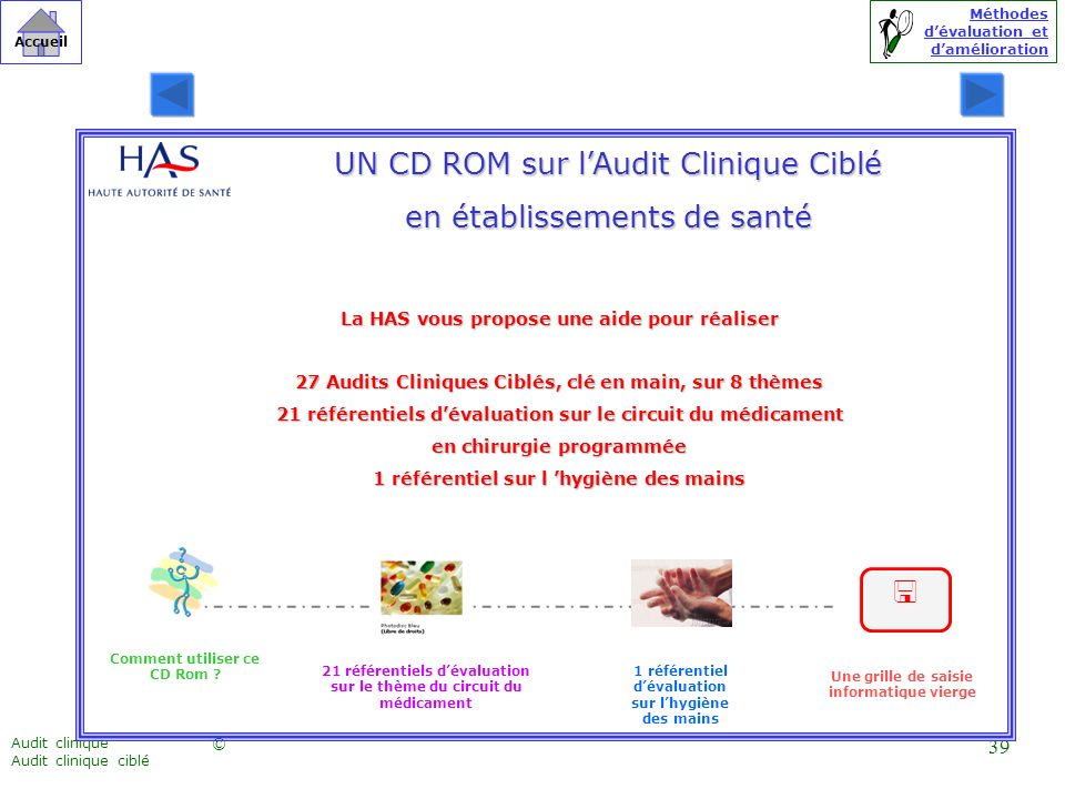 Méthodes dévaluation et damélioration © Accueil Audit clinique Audit clinique ciblé 39 Comment utiliser ce CD Rom ? Une grille de saisie informatique