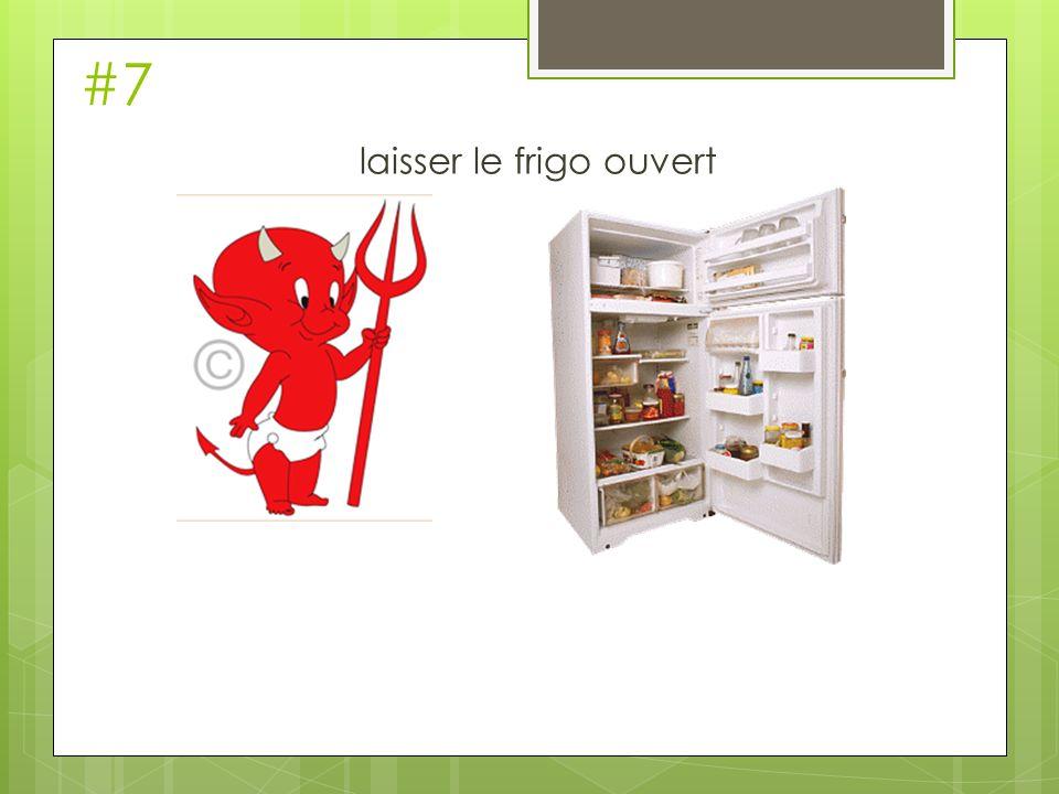 #7 laisser le frigo ouvert