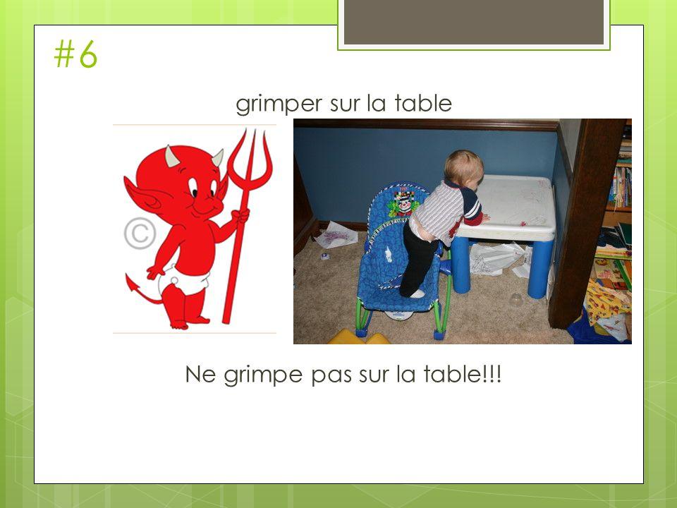 #6 grimper sur la table Ne grimpe pas sur la table!!!