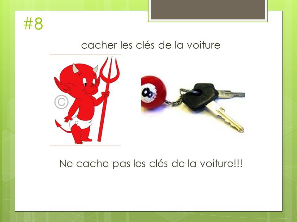 #8 cacher les clés de la voiture Ne cache pas les clés de la voiture!!!