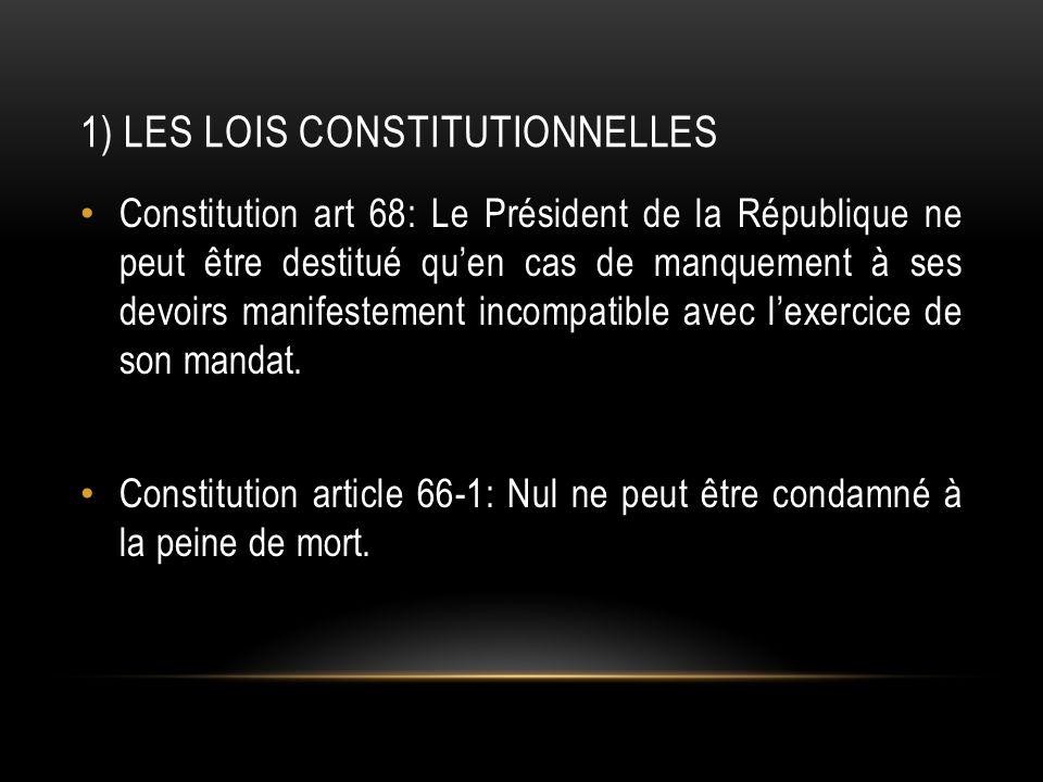 1) LES LOIS CONSTITUTIONNELLES Constitution art 68: Le Président de la République ne peut être destitué quen cas de manquement à ses devoirs manifestement incompatible avec lexercice de son mandat.