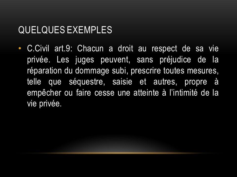 QUELQUES EXEMPLES C.Civil art.9: Chacun a droit au respect de sa vie privée.