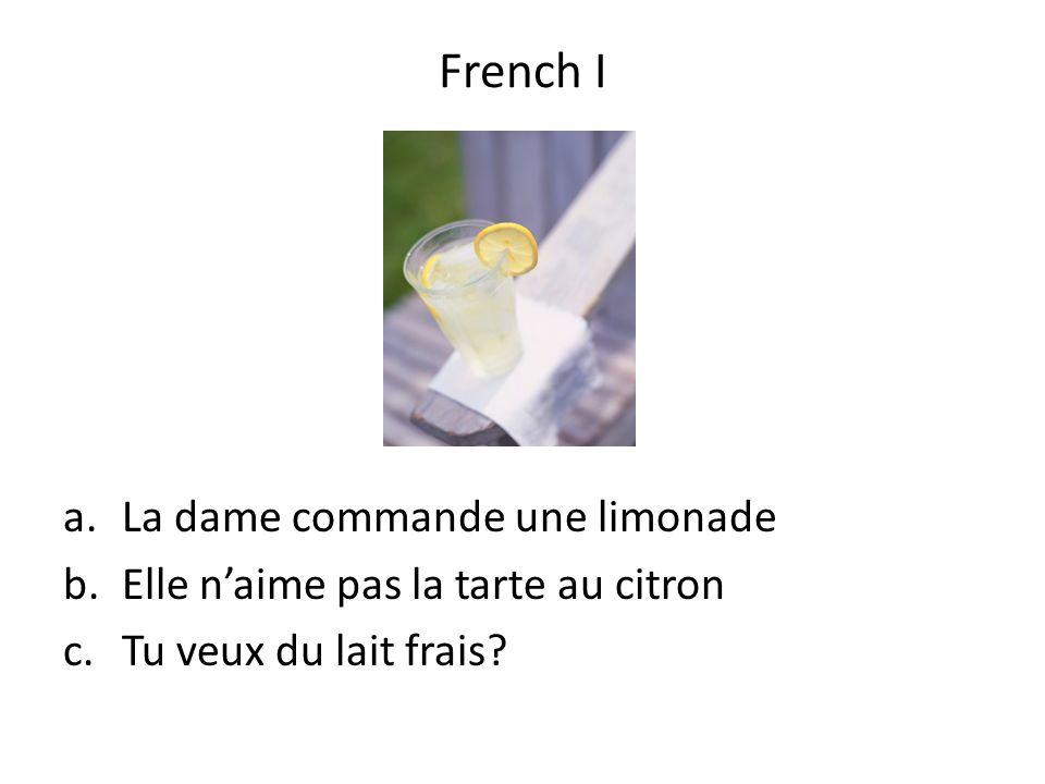 a.La dame commande une limonade b.Elle naime pas la tarte au citron c.Tu veux du lait frais? French I