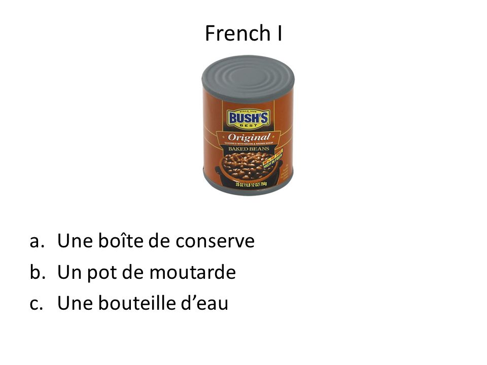 a.Une boîte de conserve b.Un pot de moutarde c.Une bouteille deau French I
