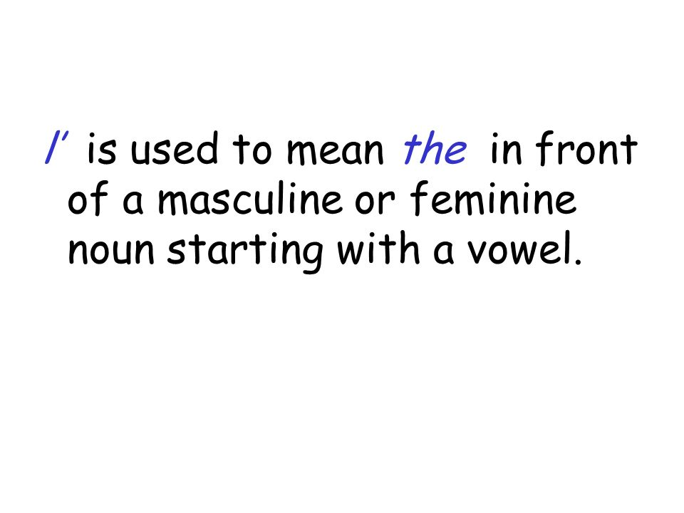 l is used to mean the in front of a masculine or feminine noun starting with a vowel.