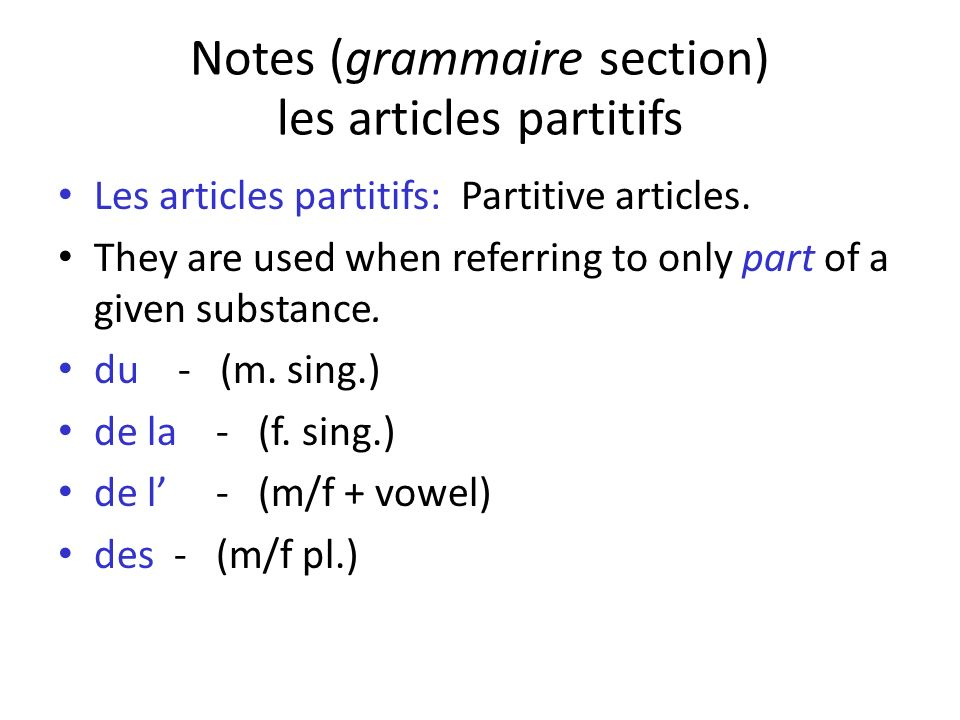 Notes (grammaire section) les articles partitifs Les articles partitifs: Partitive articles. They are used when referring to only part of a given subs