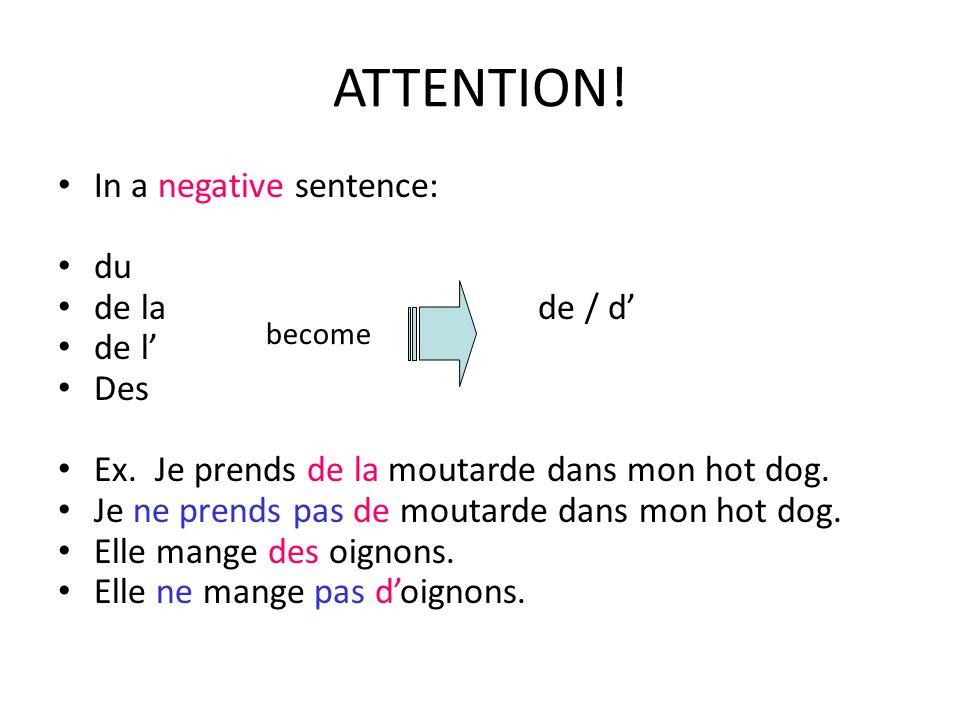 ATTENTION.In a negative sentence: du de la de / d de l Des Ex.