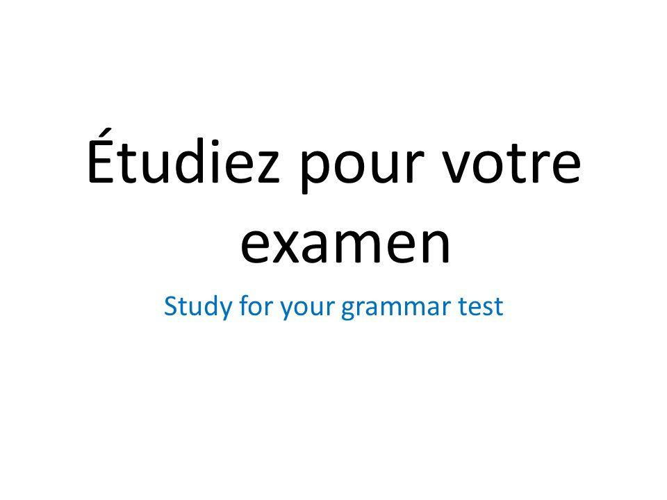 Étudiez pour votre examen Study for your grammar test