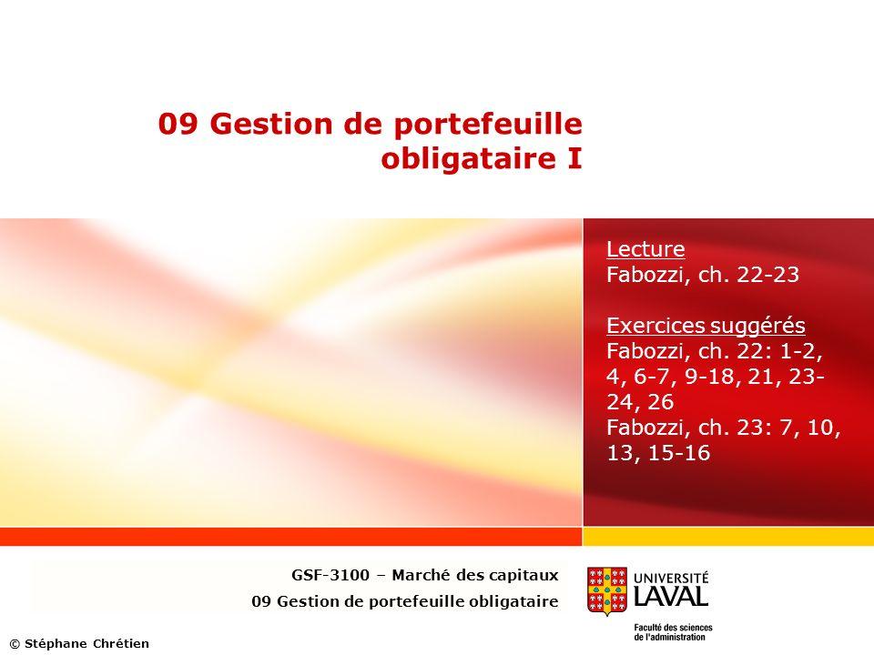 09 Gestion de portefeuille obligataire I Lecture Fabozzi, ch. 22-23 Exercices suggérés Fabozzi, ch. 22: 1-2, 4, 6-7, 9-18, 21, 23- 24, 26 Fabozzi, ch.