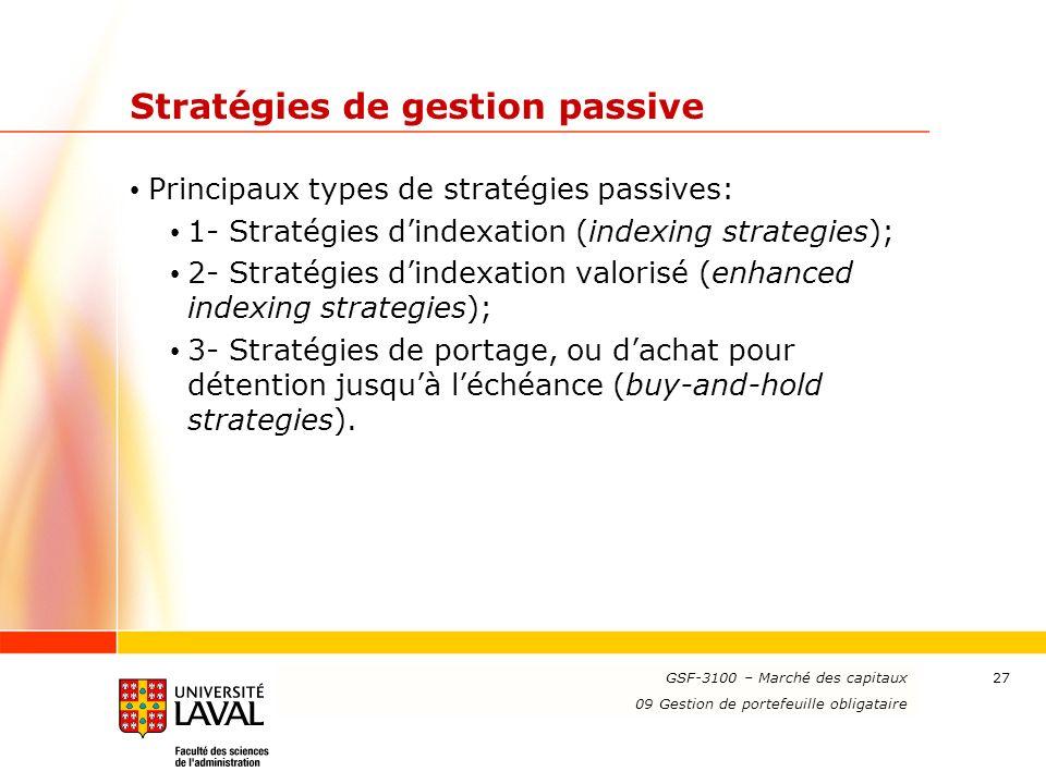 www.ulaval.ca 27 Stratégies de gestion passive Principaux types de stratégies passives: 1- Stratégies dindexation (indexing strategies); 2- Stratégies dindexation valorisé (enhanced indexing strategies); 3- Stratégies de portage, ou dachat pour détention jusquà léchéance (buy-and-hold strategies).