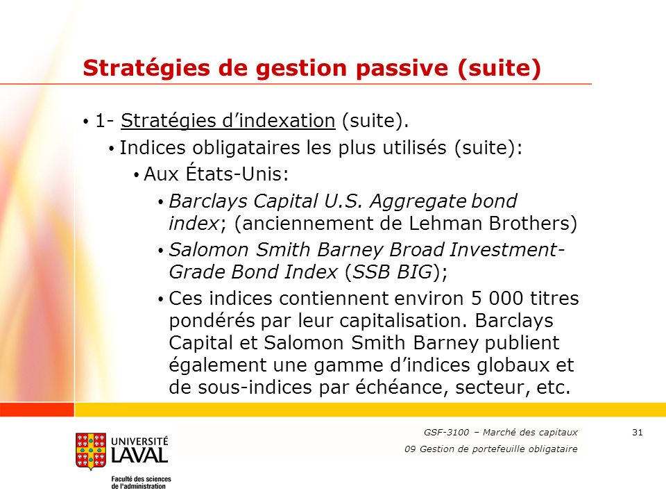 www.ulaval.ca 31 Stratégies de gestion passive (suite) 1- Stratégies dindexation (suite). Indices obligataires les plus utilisés (suite): Aux États-Un