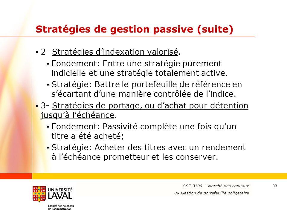 www.ulaval.ca 33 Stratégies de gestion passive (suite) 2- Stratégies dindexation valorisé. Fondement: Entre une stratégie purement indicielle et une s