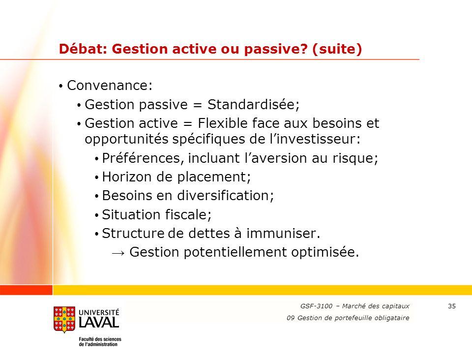 www.ulaval.ca 35 Débat: Gestion active ou passive? (suite) Convenance: Gestion passive = Standardisée; Gestion active = Flexible face aux besoins et o