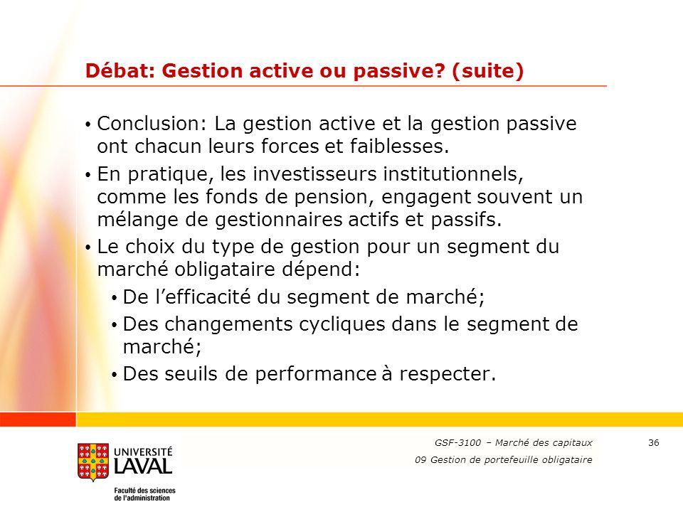 www.ulaval.ca 36 Débat: Gestion active ou passive? (suite) Conclusion: La gestion active et la gestion passive ont chacun leurs forces et faiblesses.