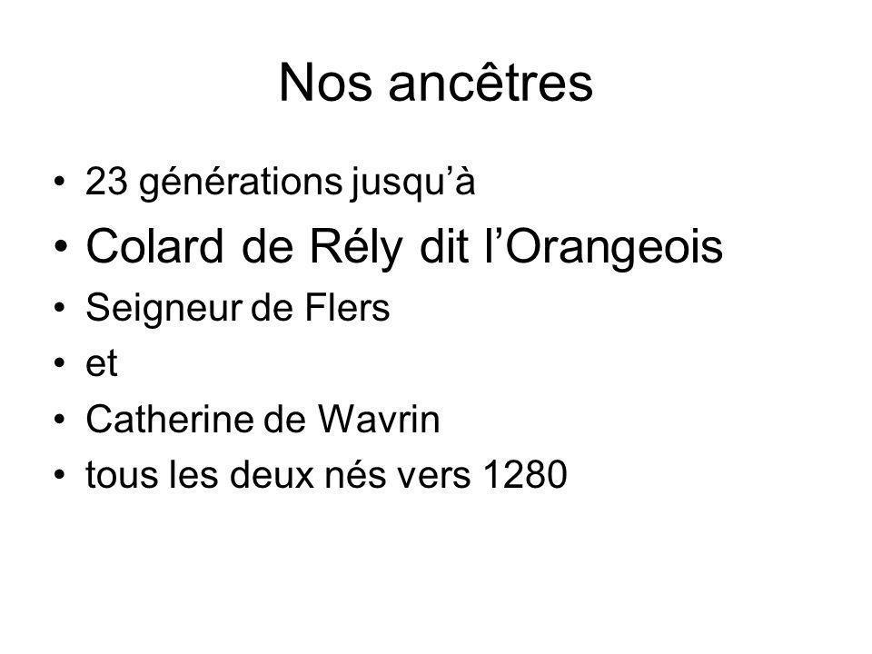 Nos ancêtres 23 générations jusquà Colard de Rély dit lOrangeois Seigneur de Flers et Catherine de Wavrin tous les deux nés vers 1280