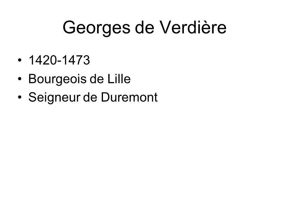 Georges de Verdière 1420-1473 Bourgeois de Lille Seigneur de Duremont