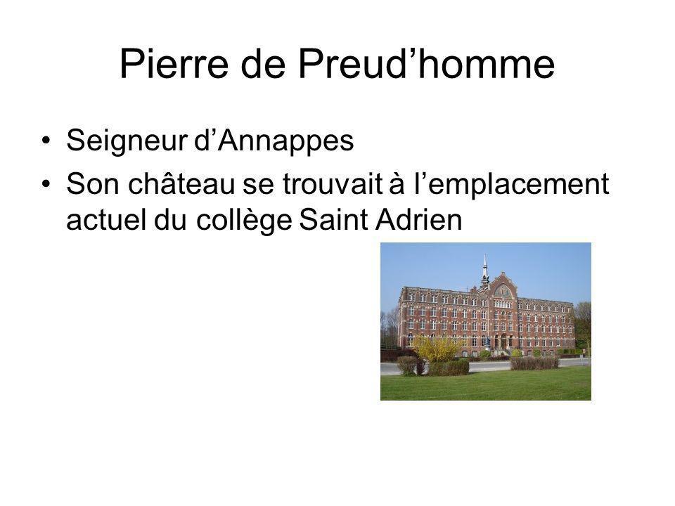 Pierre de Preudhomme Seigneur dAnnappes Son château se trouvait à lemplacement actuel du collège Saint Adrien