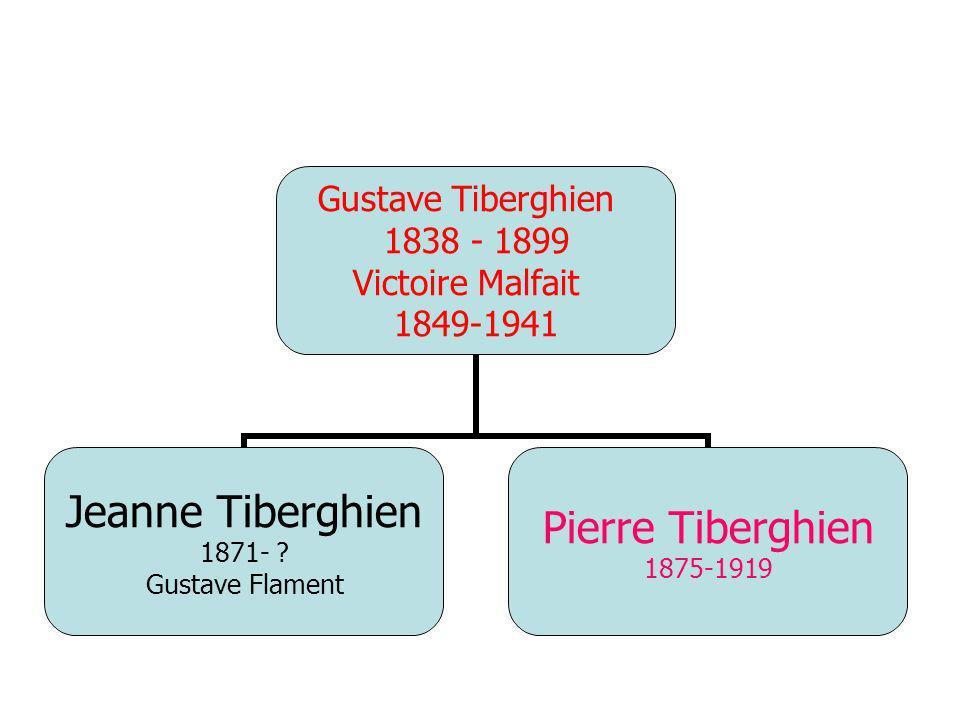 Gustave Tiberghien 1838 - 1899 Victoire Malfait 1849-1941 Jeanne Tiberghien 1871- ? Gustave Flament Pierre Tiberghien 1875-1919