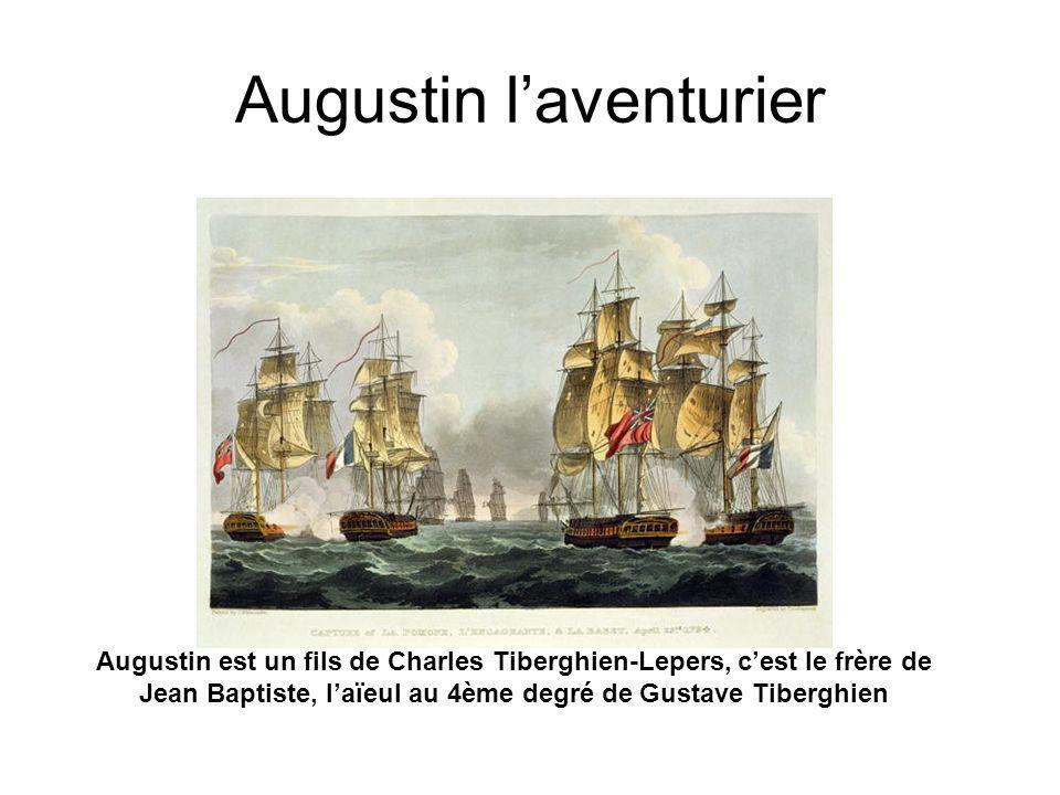 Augustin laventurier Augustin est un fils de Charles Tiberghien-Lepers, cest le frère de Jean Baptiste, laïeul au 4ème degré de Gustave Tiberghien