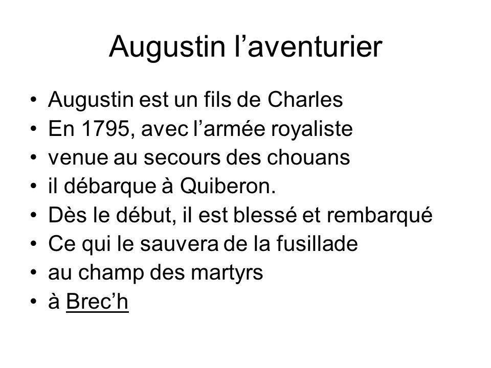 Augustin laventurier Augustin est un fils de Charles En 1795, avec larmée royaliste venue au secours des chouans il débarque à Quiberon. Dès le début,