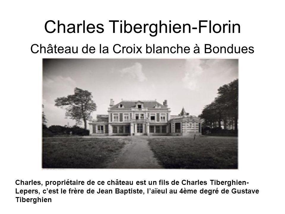 Charles Tiberghien-Florin Château de la Croix blanche à Bondues Charles, propriétaire de ce château est un fils de Charles Tiberghien- Lepers, cest le