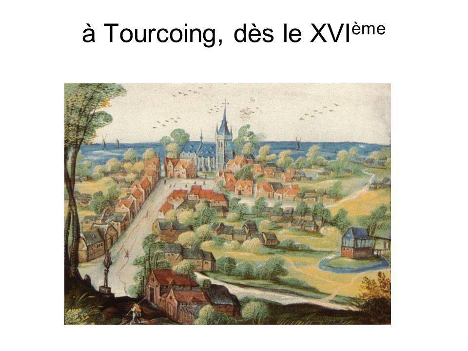 à Tourcoing, dès le XVI ème