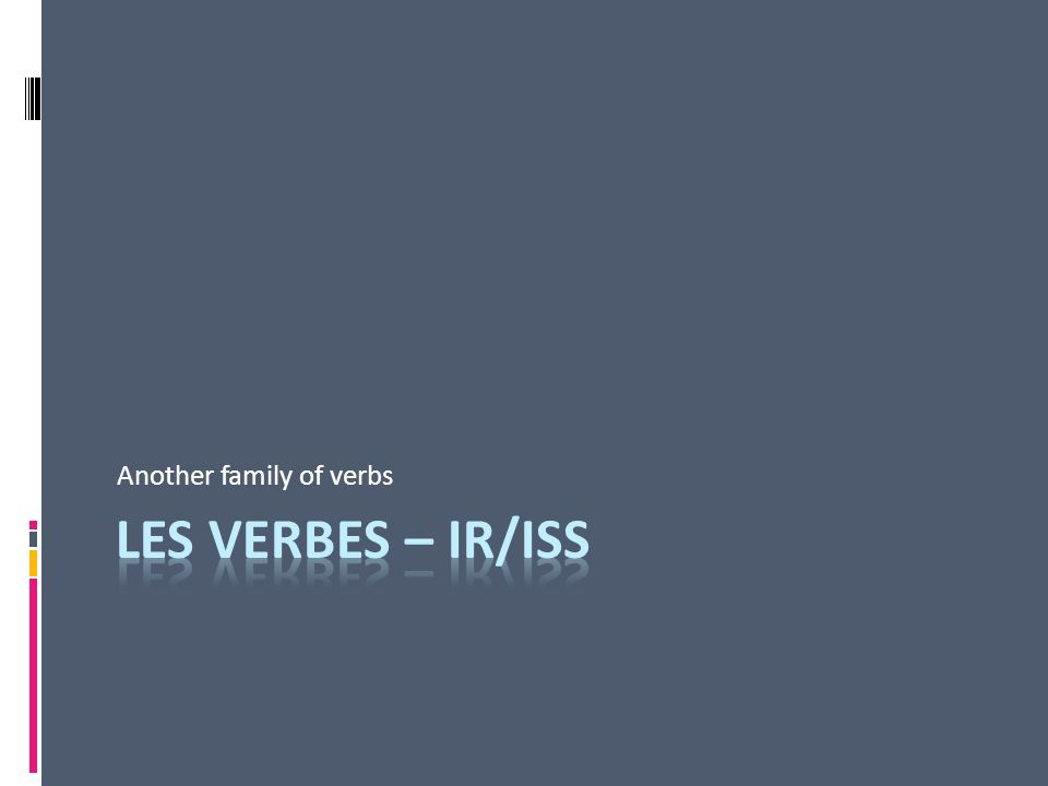 Les normes: 1.2 & 4.1 Les questions essentielles: What are the formula, stem and endings for –IR/iss verbs.