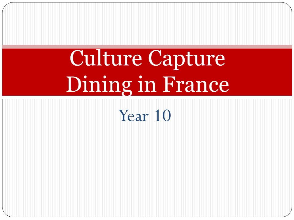 Year 10 Culture Capture Dining in France