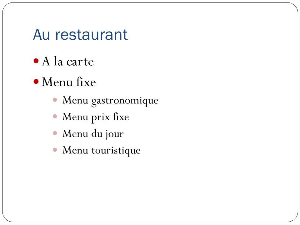 Au restaurant A la carte Menu fixe Menu gastronomique Menu prix fixe Menu du jour Menu touristique
