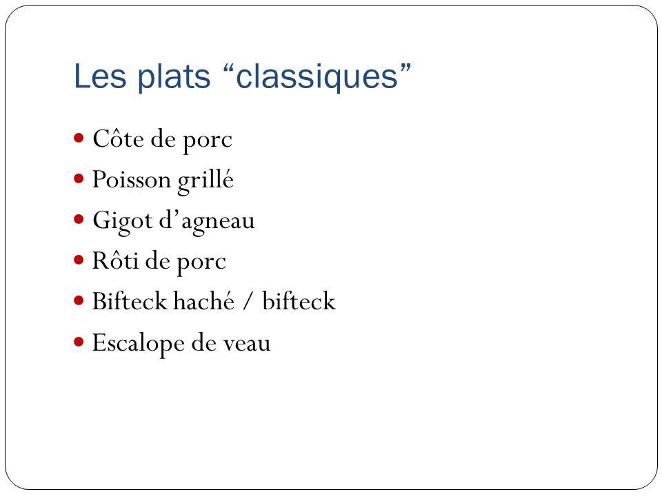 Les plats classiques Côte de porc Poisson grillé Gigot dagneau Rôti de porc Bifteck haché / bifteck Escalope de veau