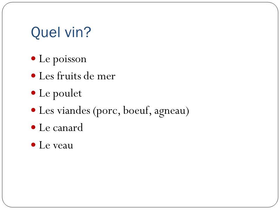 Quel vin? Le poisson Les fruits de mer Le poulet Les viandes (porc, boeuf, agneau) Le canard Le veau