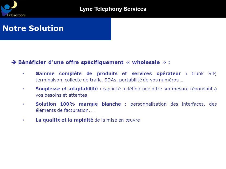 Lync Telephony Services Bénéficier dune offre spécifiquement « wholesale » : Gamme complète de produits et services opérateur : trunk SIP, terminaison