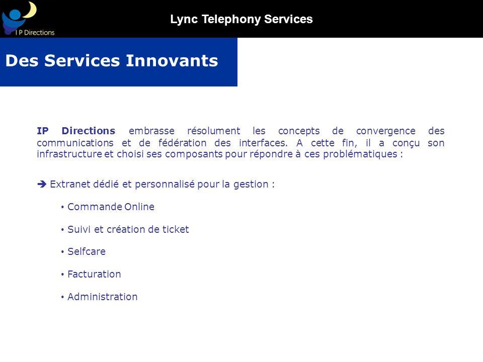 Lync Telephony Services IP Directions embrasse résolument les concepts de convergence des communications et de fédération des interfaces. A cette fin,