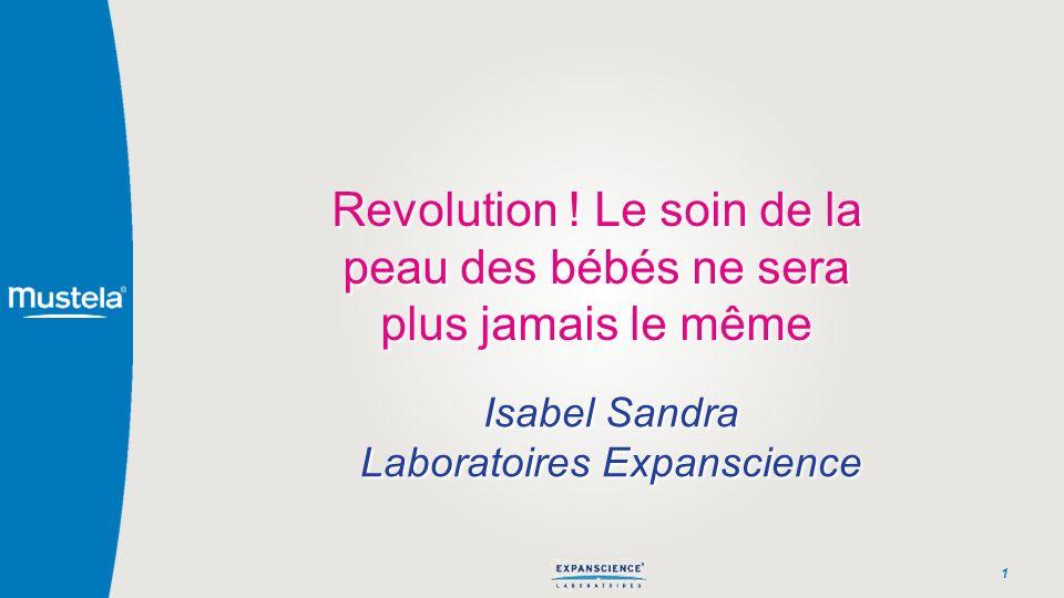 Revolution ! Le soin de la peau des bébés ne sera plus jamais le même 1 Isabel Sandra Laboratoires Expanscience Isabel Sandra Laboratoires Expanscienc