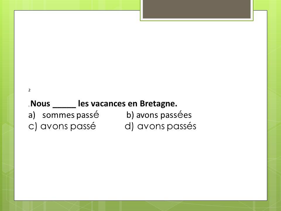 2.Nous _____ les vacances en Bretagne.