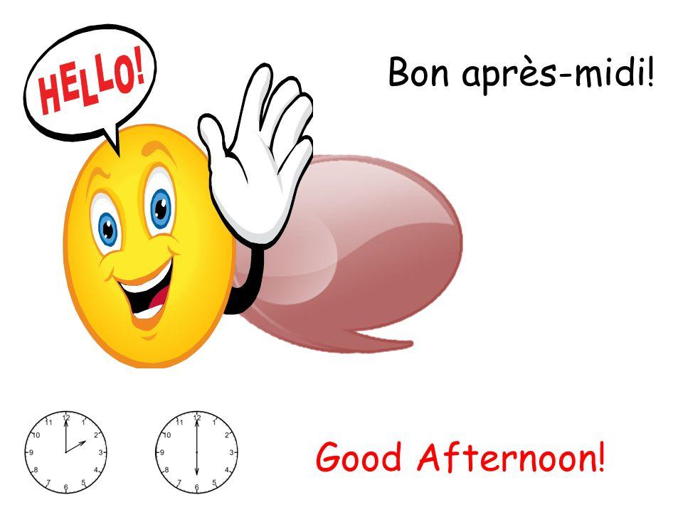 Bon après-midi! Good Afternoon!