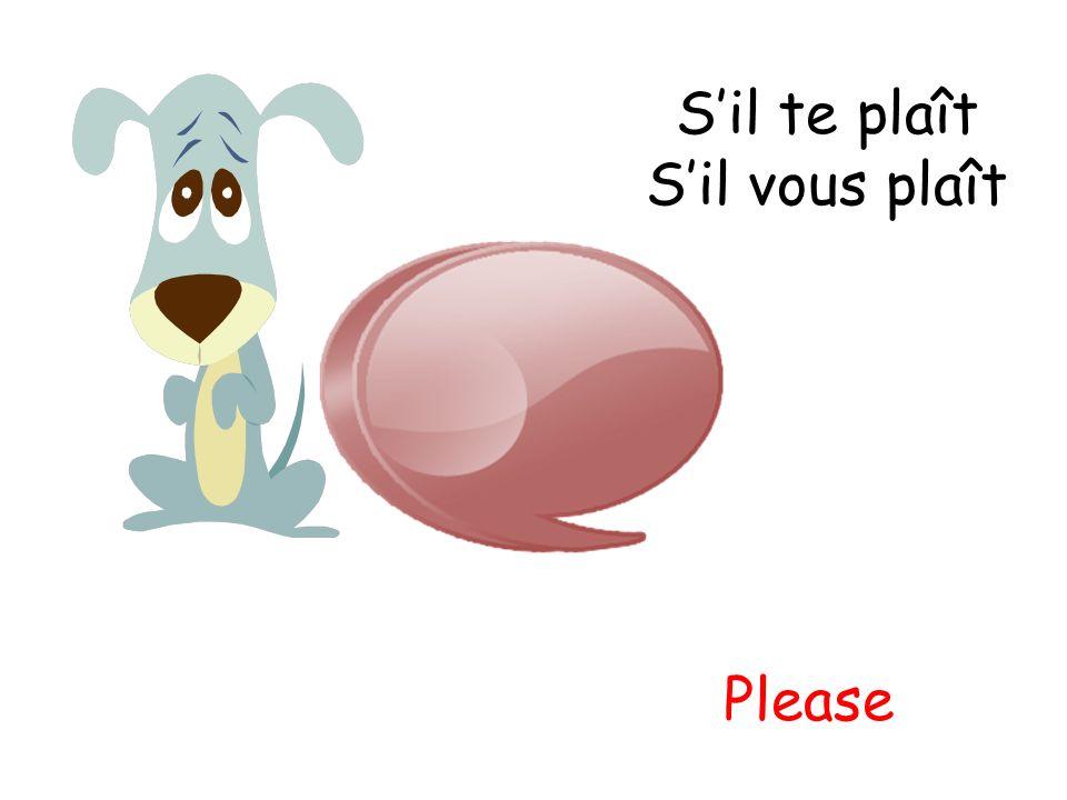 Sil te plaît Sil vous plaît Please