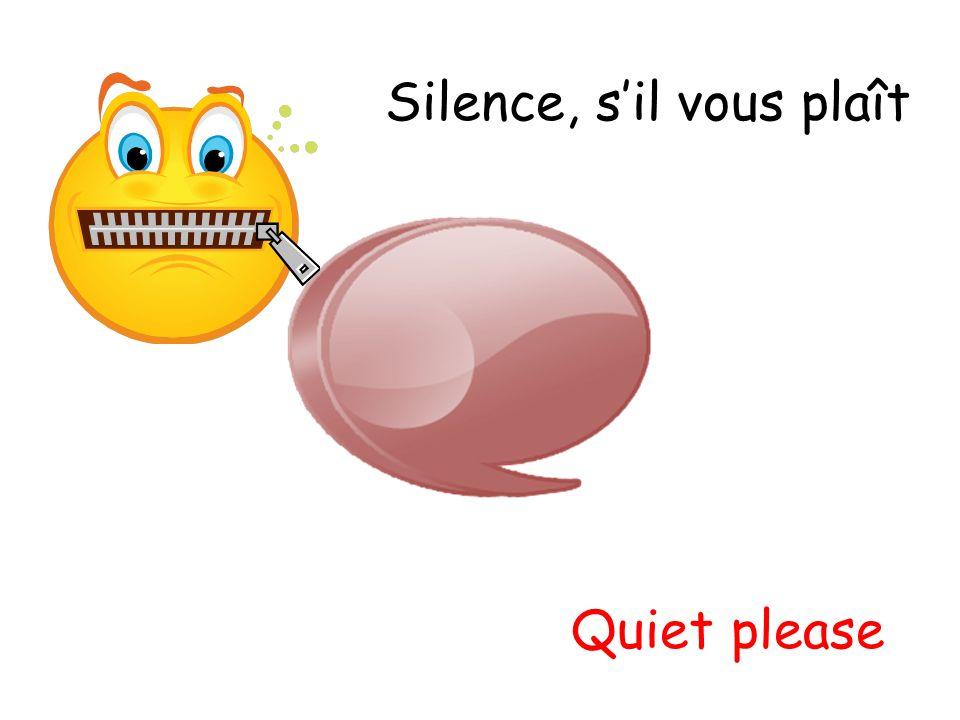 Silence, sil vous plaît Quiet please