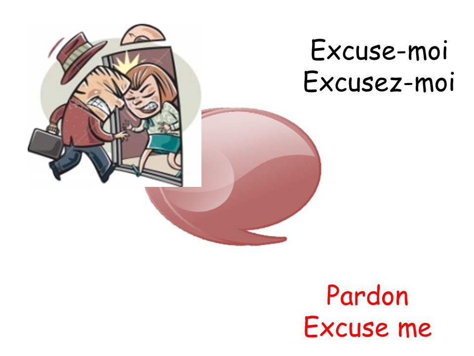 Excuse-moi Excusez-moi Pardon Excuse me