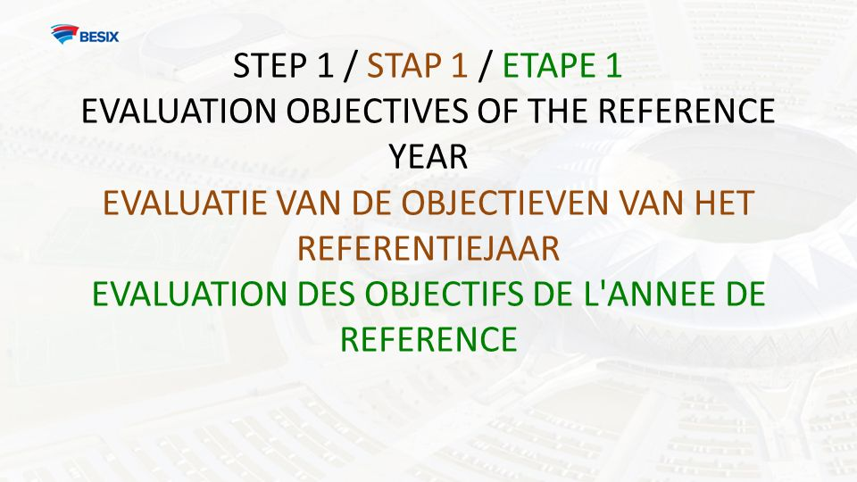 STEP 1 / STAP 1 / ETAPE 1 EVALUATION OBJECTIVES OF THE REFERENCE YEAR EVALUATIE VAN DE OBJECTIEVEN VAN HET REFERENTIEJAAR EVALUATION DES OBJECTIFS DE L ANNEE DE REFERENCE
