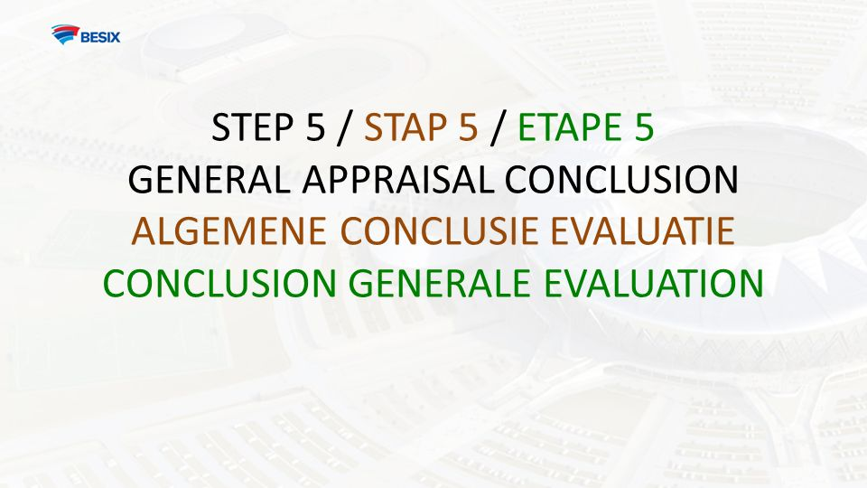 STEP 5 / STAP 5 / ETAPE 5 GENERAL APPRAISAL CONCLUSION ALGEMENE CONCLUSIE EVALUATIE CONCLUSION GENERALE EVALUATION