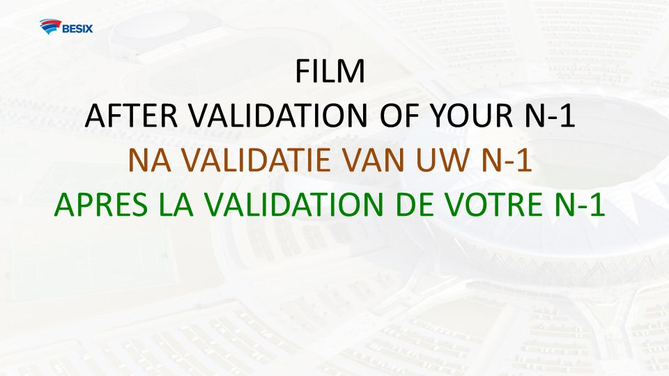 FILM AFTER VALIDATION OF YOUR N-1 NA VALIDATIE VAN UW N-1 APRES LA VALIDATION DE VOTRE N-1