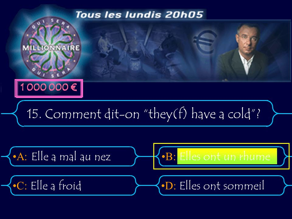 A:B: D:C: 15.Comment dit-on they(f) have a cold.